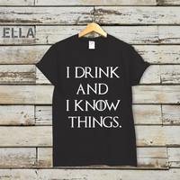 Game of Thrones unisex shirt, I Drink and I Know Things shirt, GoT tee, Tyrion Lannister shirt, That's what I do, I drink and I know things