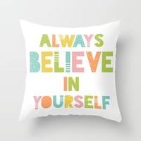 Always Believe In Yourself Throw Pillow by Limitation Free