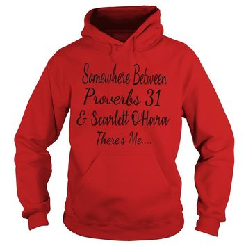 Somewhere between proverbs 31 and Scarlett O'hara there's me shirt Hoodie