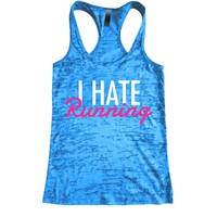 I Hate Running Burnout Racerback Tank - Workout tank Women's Exercise Motivation for the Gym