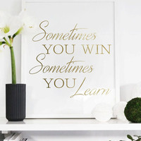 """Real Gold Foil Print """"Sometimes You Win Sometimes You Learn"""", Gold Foil, Typographic print, Wall Art, Gold Foil Decor, Gold Wall Decor."""