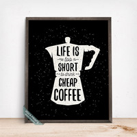 Life Is Too Short To Drink Cheap Coffee Print, Typography Poster, Coffe, Coffee Print, Kitchen Decor, Home Decor, Fathers Day Gift