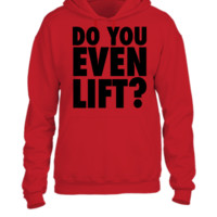 Do You Even Lift - UNISEX HOODIE