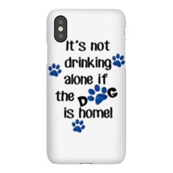 IT'S NOT DRINKING ALONE IF THE DOG IS HOME! iPhoneX