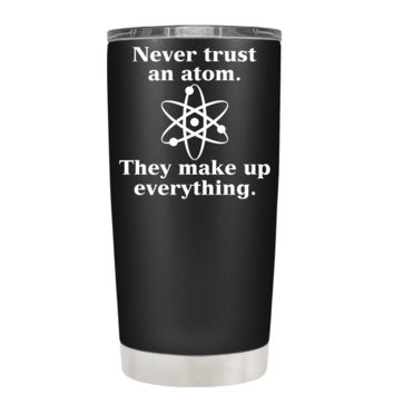 Never Trust an Atom on Black Matte 20 oz Teacher Tumbler