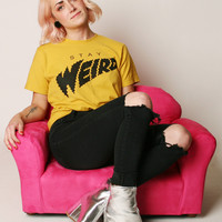 STAY WEIRD TEE
