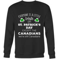 "Saint Patrick's Day - "" Everyone is a little Irish, except Canadians "" - custom made  funny festive apparel."