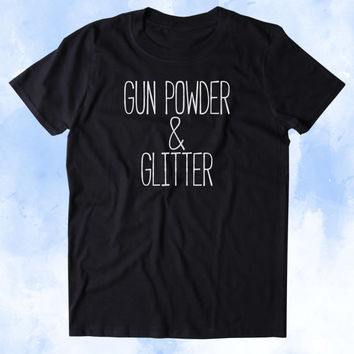 Gun Powder & Glitter Shirt Southern Belle Hunter Guns Cowgirl Country Girl Tumblr T-shirt
