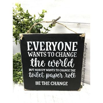 Funny Bathroom Sign, Everyone Wants To Change The World, Toilet Paper Quote