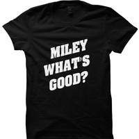 MILEY WHATS GOOD T-SHIRT VMA 2015 #VMA2015 NICKI VS MILEY LADIES TEES UNISEX TEE CHEAP GIFTS BIRTHDAY STUFF CHRISTMAS GIFTS FUNNY SHIRTS from CELEBRITY COTTON