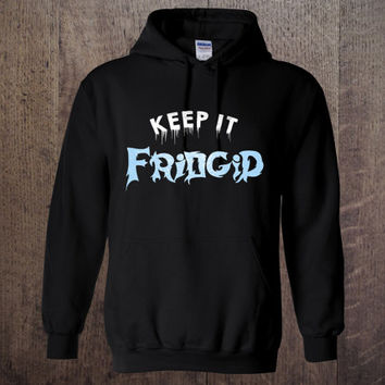 KEEP IT FRIDGID Hooded Sweatshirt