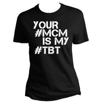 Your #MCM is my #TBT Womens T Shirt