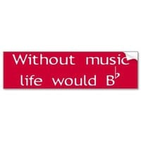 Without Music Life Would Be Flat (B Flat Symbol) Bumper Stickers from Zazzle.com