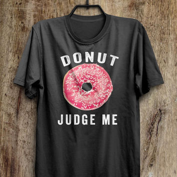 donut judge me t shirt