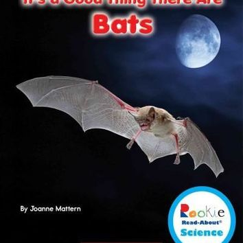 It's a Good Thing There Are Bats (Rookie Read-About Science)