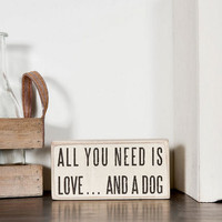 All You Need is Love and a Dog Mini Plaque