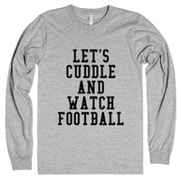 LET'S CUDDLE AND WATCH FOOTBALL LONG SLEEVE T-SHIRT