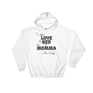 I only love my bed and my momma i'm sorry graphics Hooded Sweatshirt