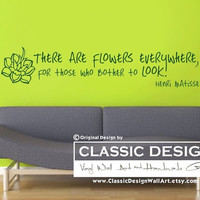 Vinyl Wall Decal - There are FLOWERS Everywhere, For Those Who Bother to Look, Inspirational Henri Matisse Quote