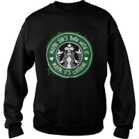Maybe she's born with it maby it's caffeine Starbucks shirt Sweatshirt Unisex