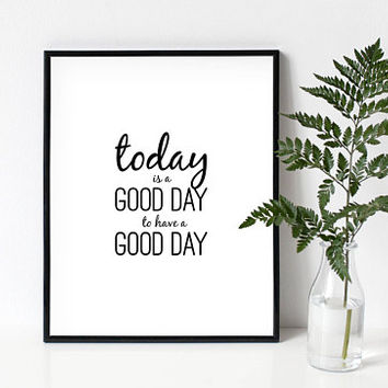 Today is a good day to have a good day, typographic, printable, wall art, decor, gift, black and white, office, bedroom, kitchen, saying