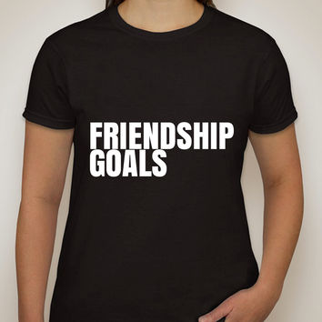 """Friendship Goals"" T-Shirt"