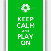 SOCCER Keep Calm and PLAY ON Poster 13x19 Irish Green by PosterPop