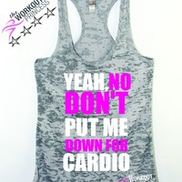 Yeah, No Dont Put Me Down For Cardio Tank