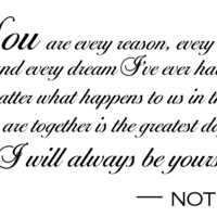 You Are Every Reason, Every Hope, and Every Dream I've Had.