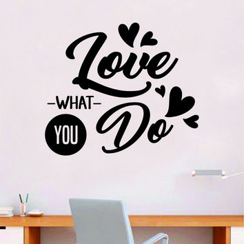Love What You Do Quote Wall Decal Sticker Bedroom Room Art Vinyl Inspirational Motivational Teen School Baby Nursery Kids Office Gym
