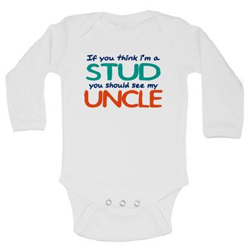 If You Think I'm A Stud You Should See My Uncle Funny Kids Onesuit