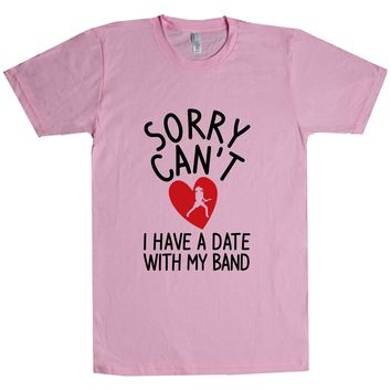 Sorry Can't I Have A Date With My Band Unisex T Shirt