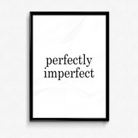 Perfectly Imperfect Print Typography Print Black and White Print Wall Art Home Decor Minimalist Wall Art Quote Decor Cute Quote Print