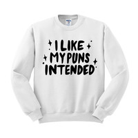 I Like My Puns Intended Crewneck Sweatshirt