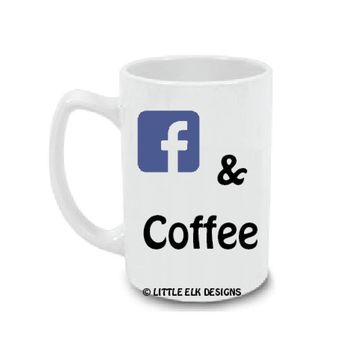 Social Media and Coffee-  15 OZ Custom Coffee Mug. Twitter, Facebook, Snapchat and More