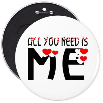 All You Need Is Me Button