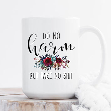 Do No Harm But Take No Shit - Coffee Mug, Quote Mug, 11 or 15 Ounce Mug, Cute Coffee Mug, Funny Mug, Floral Mug, Gift For Her