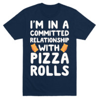 I'm In A Committed Relationship With Pizza Rolls T-Shirt