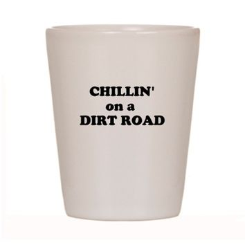 CHILLIN on a DIRT ROAD Shot Glass