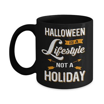 Halloween Is A Lifestyle Not A Holiday Mug