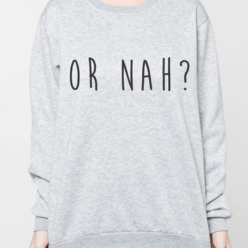 Or Nah ? Sweater Wiz Khalifa Hip Hop Rapper R&B Rap Grey T-Shirt Women Sweatshirt Shirts T Shirt Jumpers Unisex Tshirt Size S M L