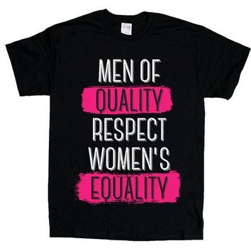Men Of Quality Respect Women's Equality -- Unisex T-Shirt