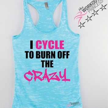 I Cycle to Burn Off The Crazy Fitness Tank