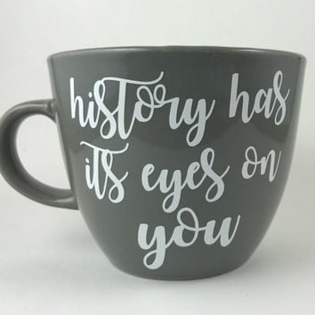 Hamilton 'History Has Its Eyes On You' Coffee Mug
