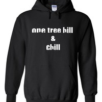 "One Tree Hill OTH ""One Tree Hill & Chill"" Hoodie Sweatshirt"