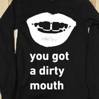 YOU GOT A DIRTY MOUTH