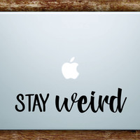 Stay Weird Laptop Decal Sticker Vinyl Art Quote Macbook Apple Decor Quote Funny Cute Inspirational