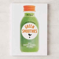 Green Smoothies: Recipes For Juices, Smoothies, Nut Milks, And Tonics By Fern Green - Urban Outfitters