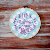 "Embroidered Hoop Art-Home Is Wherever Im With You-Wall Decor-Home & Office Decor-Polka Dots-7"" Hoop Art"