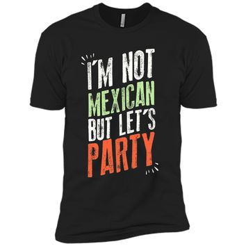 I'm Not Mexican But Let's Party - Funny Cinco De Mayo Shirt
